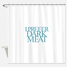Dark Meat Shower Curtain