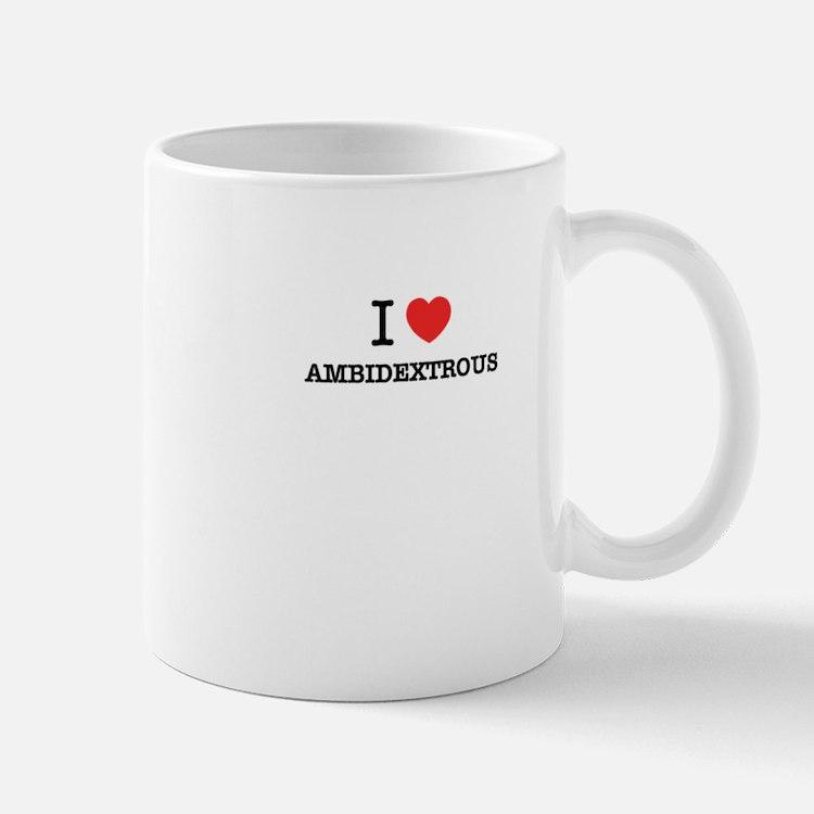 I Love AMBIDEXTROUS Mugs