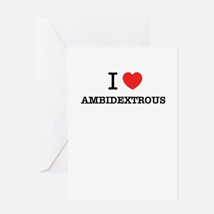 I Love AMBIDEXTROUS Greeting Cards