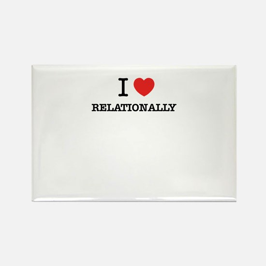 I Love RELATIONALLY Magnets