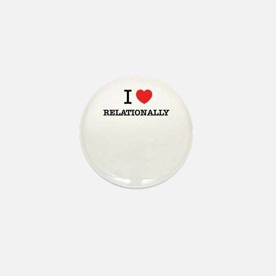 I Love RELATIONALLY Mini Button