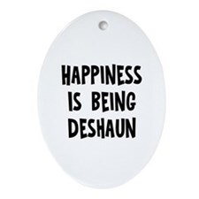 Happiness is being Deshaun Oval Ornament