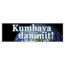 KUMBAYA DAMMIT! Bumper Bumper Sticker