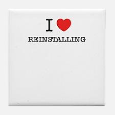 I Love REINSTALLING Tile Coaster