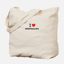 I Love REINSTALLING Tote Bag