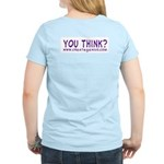 You Think? on back Women's Light T-Shirt