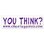 You Think? Bumper Sticker
