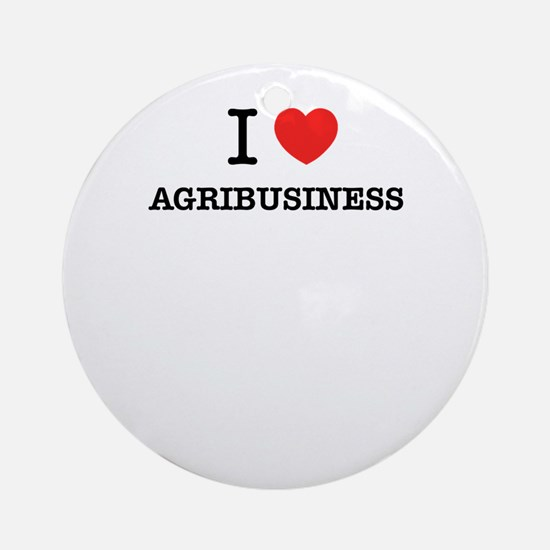 I Love AGRIBUSINESS Round Ornament