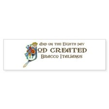 God Created Braccos Bumper Bumper Sticker