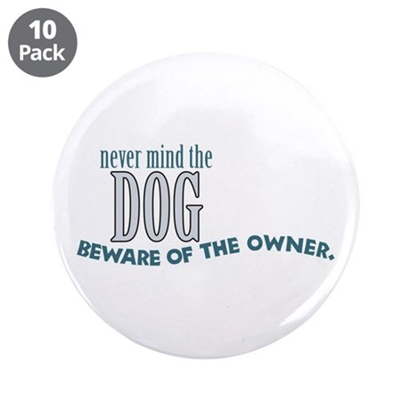 """Beware of the Dog Owner 3.5"""" Button (10 pack)"""
