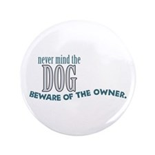"Beware of the Dog Owner 3.5"" Button"