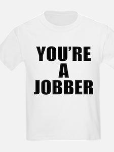 You're a Jobber T-Shirt
