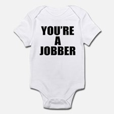 You're a Jobber Infant Bodysuit