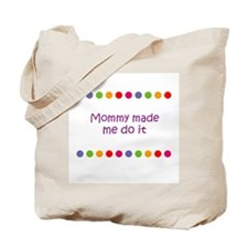 Mommy made me do it Tote Bag