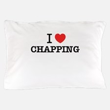 I Love CHAPPING Pillow Case