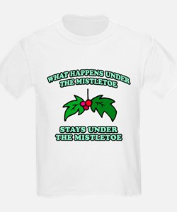What Happens Under Mistletoe T-Shirt