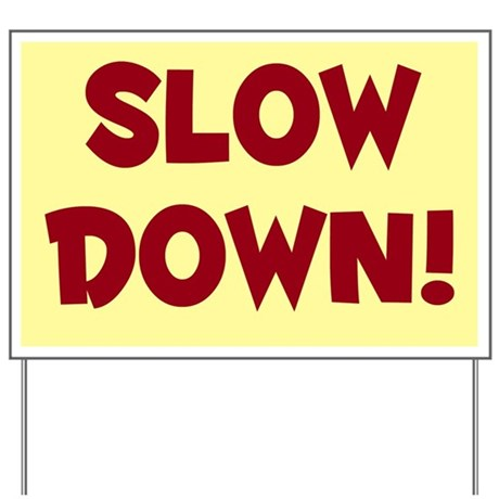 Slow Down  Yard Sign by pilegirl