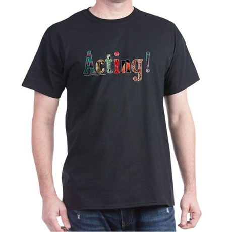 It's Acting! Dark T-Shirt