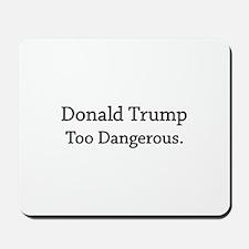 Too Dangerous Mousepad