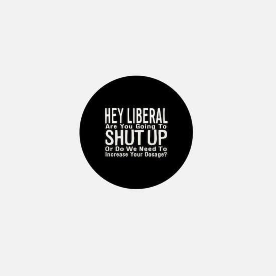 Crazy Liberals Need Medicatio Mini Button