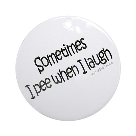 I Pee When I Laugh Gifts Ornament (Round)