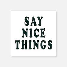 say nice things Sticker