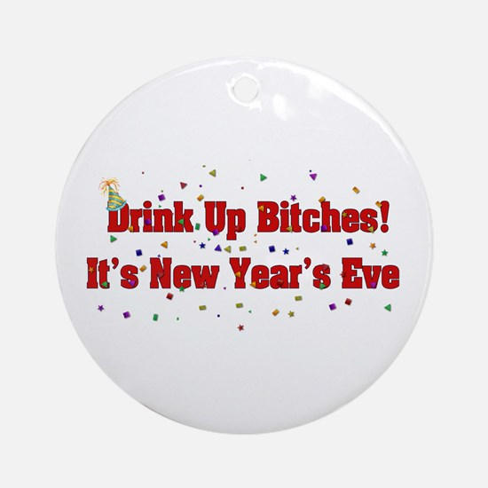 Drink Up Bitches New Year Ornament (Round)
