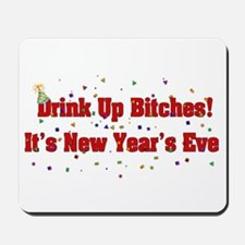 Drink Up Bitches New Year Mousepad