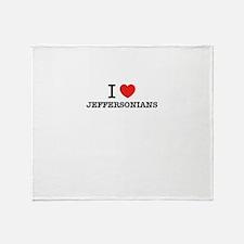I Love JEFFERSONIANS Throw Blanket