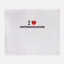I Love JEFFERSONIANISM Throw Blanket