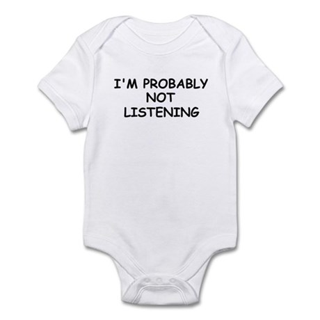 I'M PROBABLY NOT LISTENING Infant Bodysuit