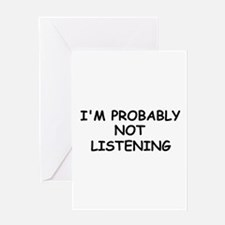 I'M PROBABLY NOT LISTENING Greeting Card