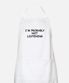 I'M PROBABLY NOT LISTENING BBQ Apron