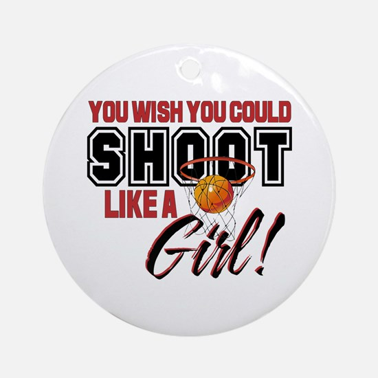 Basketball - Shoot Like a Girl Ornament (Round)