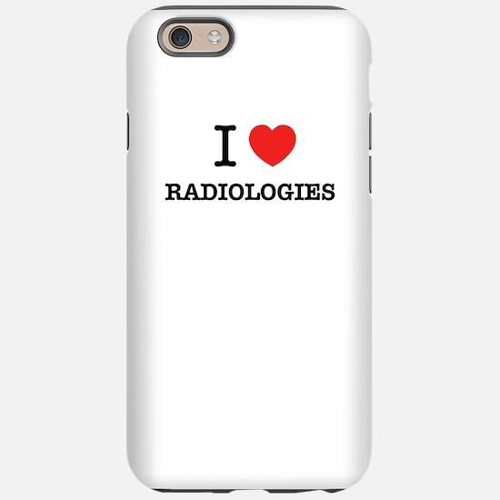 I Love RADIOLOGIES iPhone 6/6s Tough Case