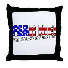 Fear Me! Hardcore American Throw Pillow