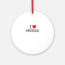 I Love CECILIA Round Ornament