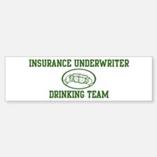 Insurance Underwriter Drinkin Bumper Bumper Bumper Sticker