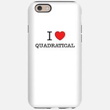 I Love QUADRATICAL iPhone 6/6s Tough Case
