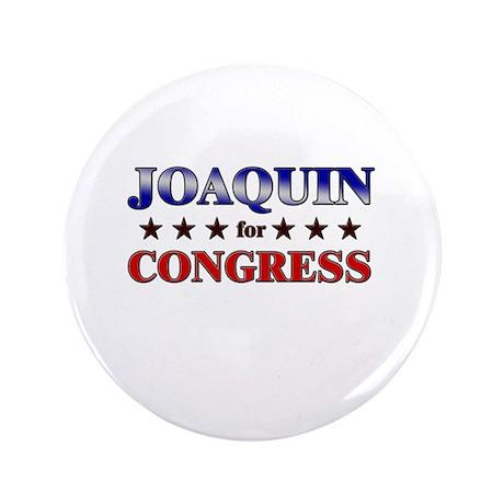 """JOAQUIN for congress 3.5"""" Button"""
