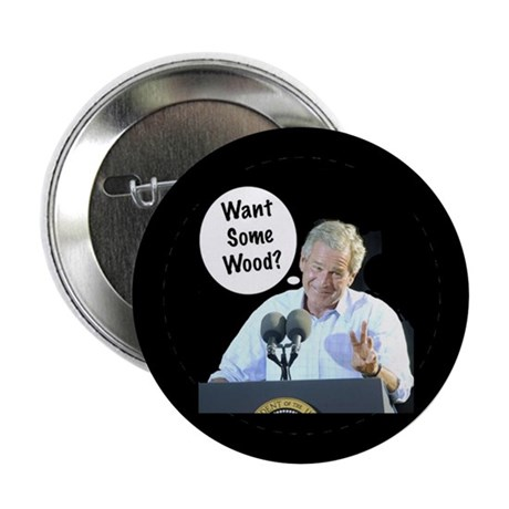 """Dubya """"Want Some Wood?"""" 2.25"""" Button (100 pack)"""