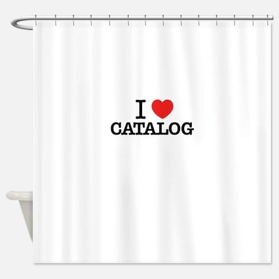 I Love CATALOG Shower Curtain