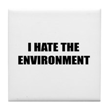 I Hate the Environment Tile Coaster
