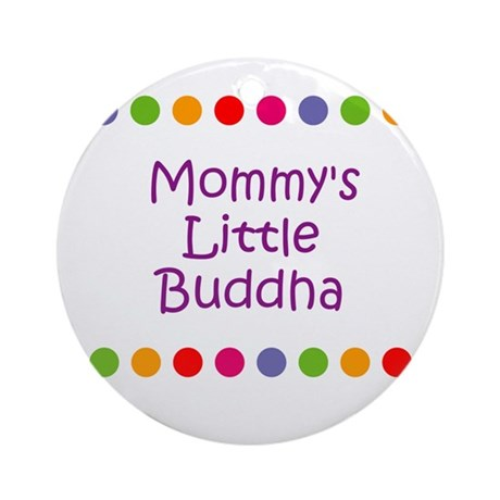 Mommy's Little Buddha Ornament (Round)