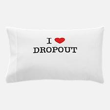 I Love DROPOUT Pillow Case