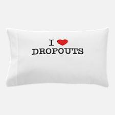 I Love DROPOUTS Pillow Case