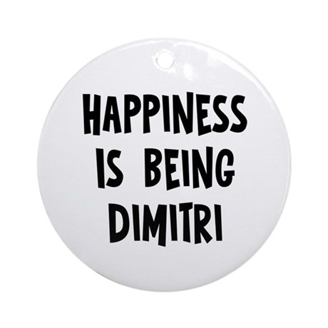 Happiness is being Dimitri Ornament (Round)