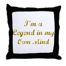 Legend In My Own Mind Throw Pillow