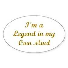 Legend In My Own Mind Oval Decal