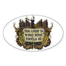 Elk camp is what home should Oval Decal
